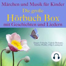 Märchen und Musik für Kinder: Die große Hörbuch Box mit Geschichten und Liedern