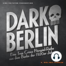 Dark Berlin - Eine True Crime Hörspiel-Reihe aus dem Berlin der 1920er Jahre - 8. Fall: 8. Der Fall Schüler