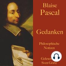 Blaise Pascal: Gedanken: Philosophische Notizen über die Religion und andere Themen. Eine Auswahl