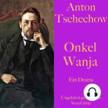 Anton Tschechow: Onkel Wanja: Ein Drama. Ungekürzt gelesen.