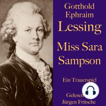 Gotthold Ephraim Lessing: Miss Sara Sampson: Ein Trauerspiel. Ungekürzt gelesen.