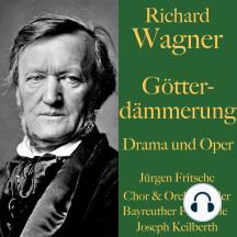 Richard Wagner: Götterdämmerung – Drama und Oper: Der Ring des Nibelungen Teil 4