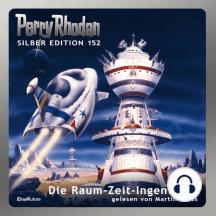 """Perry Rhodan Silber Edition 152: Die Raum-Zeit-Ingenieure: 10. Band des Zyklus """"Chronofossilien"""""""