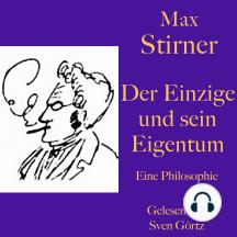 Max Stirner: Der Einzige und sein Eigentum: Eine Philosophie