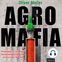 Agromafia: Wie Ndrangheta & Co. die italienische Lebensmittelproduktion beherrschen - und was auf unsere Teller kommt