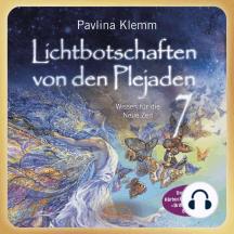 Lichtbotschaften von den Plejaden Band 7 (Ungekürzte Lesung): Wissen für die Neue Zeit