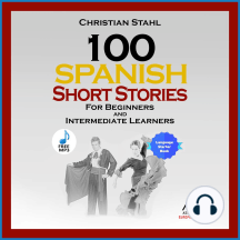 100 Spanish Short Stories For Beginners And Intermediate Learners