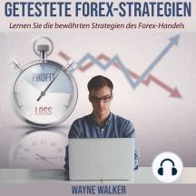 Getestete Forex-Strategien: Lernen Sie die bewährten Strategien des Forex-Handels