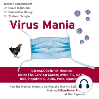 Virus Mania: Corona/COVID-19, Measles, Swine Flu, Cervical Cancer, Avian Flu, SARS, BSE, Hepatitis C, AIDS, Polio, Spanish Flu: How the Medical Industry Continually Invents Epidemics, Making Billion-Dollar Profits at Our Expense