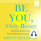 Audiobook, Be You Only Better: Real-Life Self-care for Young Adults (and Everyone Else) - Listen to audiobook for free with a free trial.