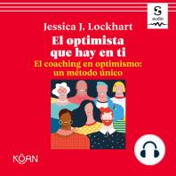 El optimista que hay en ti. El coaching en optimismo: un método único