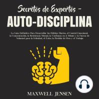 Secretos de Expertos - Auto-Disciplina: La Guía Definitiva Para Desarrollar los Hábitos Diarios, el Control Emocional, la Concentración, la Resistencia Mental, la Confianza en sí Mismo y la Fuerza de Voluntad para la Felicidad, el Éxito, la Pérdid