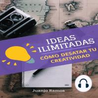 Ideas ilimitadas. Cómo desatar tu creatividad
