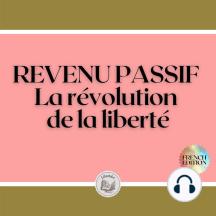 REVENU PASSIF: La révolution de la liberté