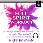 Audiobook, The Full Spirit Workout: A 10-Step System to Shed Your Self-Doubt, Strengthen Your Spiritual Core, and Create a Fun & Fulfilling Life - Listen to audiobook for free with a free trial.