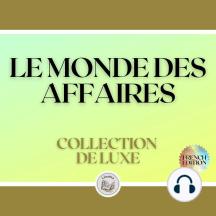 LE MONDE DES AFFAIRES: COLLECTION DE LUXE (2 LIVRES)