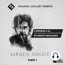 Direito societário – parte 1: A empresa e as sociedades empresárias no Direito brasileiro