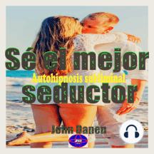Sé el mejor seductor: Autohipnosis subliminal