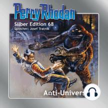 Perry Rhodan Silber Edition 68: Anti-Universum: Erster Band des Zyklus 'Das kosmische Schachspiel'