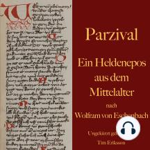 Parzival: Ein Heldenepos aus dem Mittelalter nach Wolfram von Eschenbach