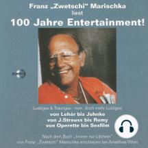 """Franz """"Zwetschi"""" Marischka liest: 100 Jahre Entertainment!: Lustiges & Trauriges - nein, doch mehr lustiges von Lehár bis Juhnke, von J. Strauss bis Romy, von Operette bis Sexfilm"""