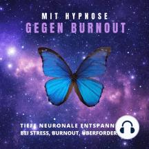 Mit Hypnose gegen Burnout: Tiefe neuronale Entspannung bei Stress, Burnout, Überforderung