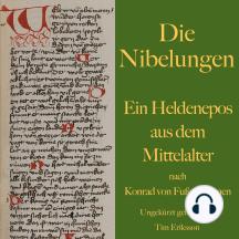 Die Nibelungen: Ein Heldenepos aus dem Mittelalter nach Konrad von Fußesbrunnen
