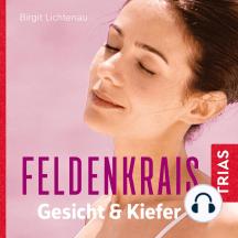 Feldenkrais für Gesicht & Kiefer: Schmerzfrei, entspannt, schön
