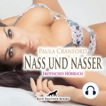 Nass und nasser / Erotische Geschichte: Mit ihr erlebt er die geilsten Höhen seines Lebens ...