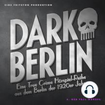 Dark Berlin - Eine True Crime Hörspiel-Reihe aus dem Berlin der 1920er Jahre - 5. Fall: 5. Der Fall Wurzel