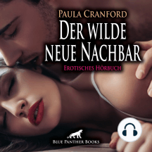 Der wilde neue Nachbar / Erotische Geschichte: Ihr Mann hat alles gehört ....