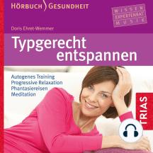 Typgerecht entspannen (Hörbuch): Autogenes Training  Progressive Relaxation  Phantasiereisen  Meditation