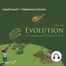Über die Evolution des Lebens, der Pflanzen und Tiere