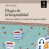 Elogio de la hospitalidad: Sobre la comida y el sentido de la generosidad
