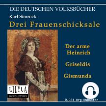 Drei Frauenschicksale: 1. Armer Heinrich, 2. Griseldis, 3. Gismunda