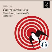 Contra la creatividad: Capitalismo y domesticación del talento