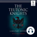 Carte audio, The Teutonic Knights: A Military History - Ascultați gratuit cartea audio cu o perioadă gratuită de probă.