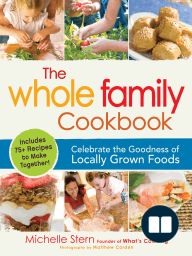 The Whole Family Cookbook; Celebrate the goodness of locally grown foods