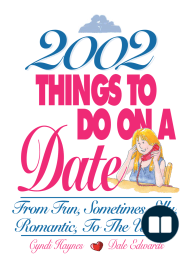 2,002 Things To Do On A Date; From Fun, Sometimes Silly, Romantic, to the Unique
