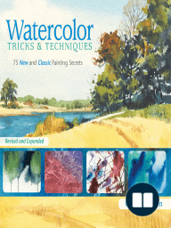 Watercolor Tricks & Techniques; 75 New and Classic Painting Secrets