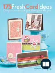 175 Fresh Card Ideas; Designs to Make and Give Throughout the Year