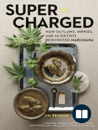Super-Charged; How Outlaws, Hippies, and Scientists Reinvented Marijuana