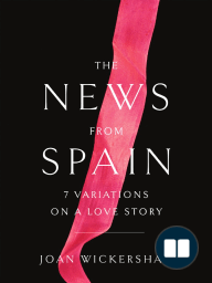 The News from Spain (excerpt) by Joan Wickersham