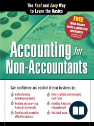 Accounting for Non-Accountants; The Fast and Easy Way to Learn the Basics