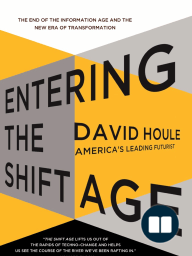Entering the Shift Age; The End of the Information Age and the New Era of Transformation
