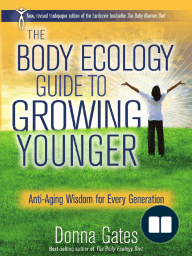 Body Ecology's Guide to Growing Younger by Donna Gates (Excerpt)