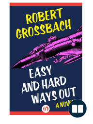 Easy and Hard Ways Out by Robert Grossbach {Excerpt}