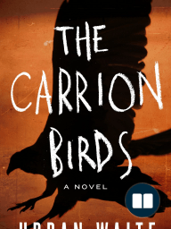 Excerpt for THE CARRION BIRDS by Urban Waite