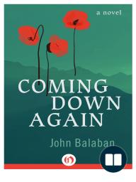 Coming Down Again by John Balaban {An Excerpt}