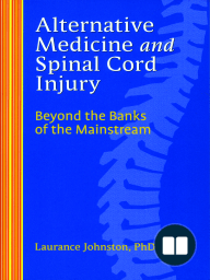 Alternative Medicine and Spinal Cord Injury by Johnston,Laurance,PhD